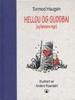 """""""Hellou og guddbai (og høstens regn) - eller det fins ingen kur mot kjærlighet"""" av Tormod Haugen"""