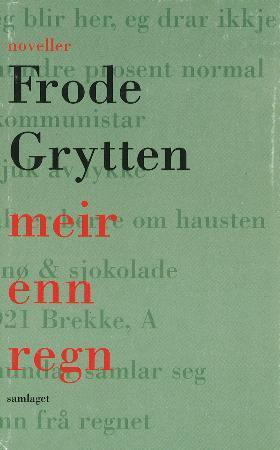 """""""Meir enn regn - noveller"""" av Frode Grytten"""