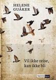 """""""Vil ikke reise, kan ikke bli - roman"""" av Helene Guåker"""