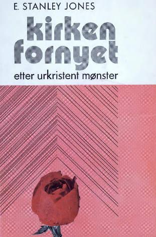 """""""Kirken fornyet etter urkristent mønster"""" av E. Stanley Jones"""