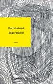 """""""Jeg er Daniel - roman"""" av Mari Lindbäck"""