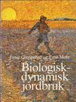 """""""Biologisk-dynamisk jordbruk - innføring og praktisk veiledning"""" av Einar Grepperud"""