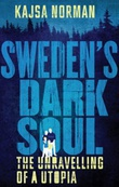"""Sweden's dark soul - the unravelling of a utopia"" av Kajsa Norman"