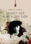 """""""Landet der man aldri dør - roman"""" av Ornela Vorpsi"""