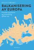 """""""Balkanisering av Europa - hvordan populisme og innvandring splitter oss"""" av Sylo Taraku"""