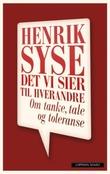 """""""Det vi sier til hverandre om tanke, tale og toleranse"""" av Henrik Syse"""