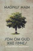 """""""Som om Gud ikke finnes - hva skjer når livet sekulariseres?"""" av Magnus Malm"""