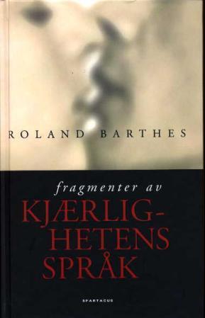 """""""Fragmenter av kjærlighetens språk"""" av Roland Barthes"""