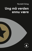 """""""Ung må verden ennu være - roman"""" av Nordahl Grieg"""