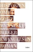 """""""Historien om et godt menneske - roman"""" av Birger Emanuelsen"""