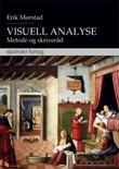 """""""Visuell analyse - metode og skriveråd"""" av Erik Mørstad"""