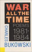 """War All the Time - Poems, 1981-1984"" av Charles Bukowski"