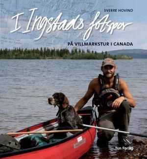 """""""I Ingstads fotspor - på villmarkstur i Canada"""" av Sverre Hovind"""