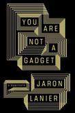 """You Are Not a Gadget - A Manifesto"" av Jaron Lanier"