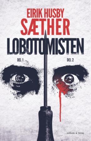 """""""Lobotomisten - del 1 og del 2"""" av Eirik Husby Sæther"""