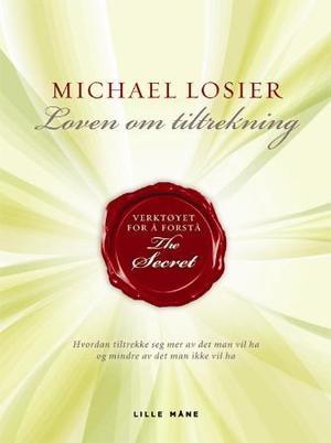"""""""Loven om tiltrekning - verktøyet for å forstå The Secret"""" av Michael J. Losier"""