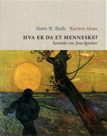 """""""Hva er da et menneske? - samtaler om Jesu lignelser"""" av Karsten Alnæs"""