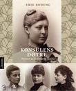 """""""Konsulens døtre - portrett av en borgerlig familie"""" av Erik Rudeng"""