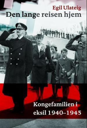"""""""Den lange reisen hjem - kongefamilien under andre verdenskrig"""" av Egil Ulateig"""