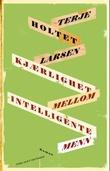 """""""Kjærlighet mellom intelligente menn - roman"""" av Terje Holtet Larsen"""