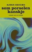 """""""Som porselen kanskje - roman om en roman"""" av Bjørn Skogmo"""