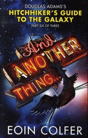 """And another thing - Douglas Adams' hitchhiker's guide to the galaxy"" av Eoin Colfer"