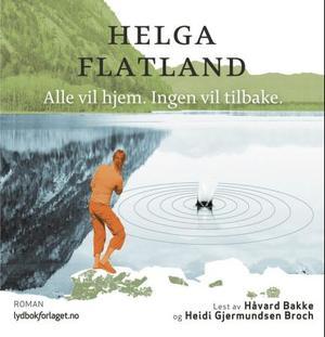 """""""Alle vil hjem. Ingen vil tilbake"""" av Helga Flatland"""