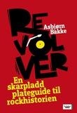 """""""Revolver - en skarpladd plateguide til rockhistorien"""" av Asbjørn Bakke"""