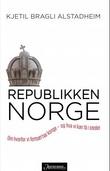 """""""Republikken Norge - om hvorfor vi fortsatt har konge - og hva vi kan få i stedet"""" av Kjetil Bragli Alstadheim"""