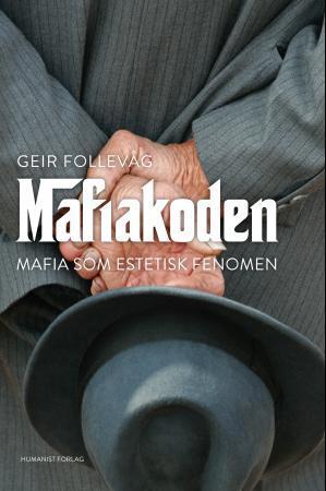 """""""Mafiakoden - mafia som estetisk fenomen"""" av Geir Follevåg"""