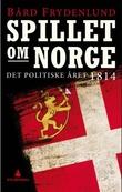 """Spillet om Norge - det politiske året 1814"" av Bård Frydenlund"