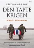 """""""Den tapte krigen - Norge i Afghanistan"""" av Fredrik Græsvik"""