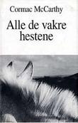 """""""Alle de vakre hestene - grensetrilogien bd. 1"""" av Cormac McCarthy"""