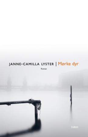 """""""Mørke dyr - roman"""" av Janne-Camilla Lyster"""