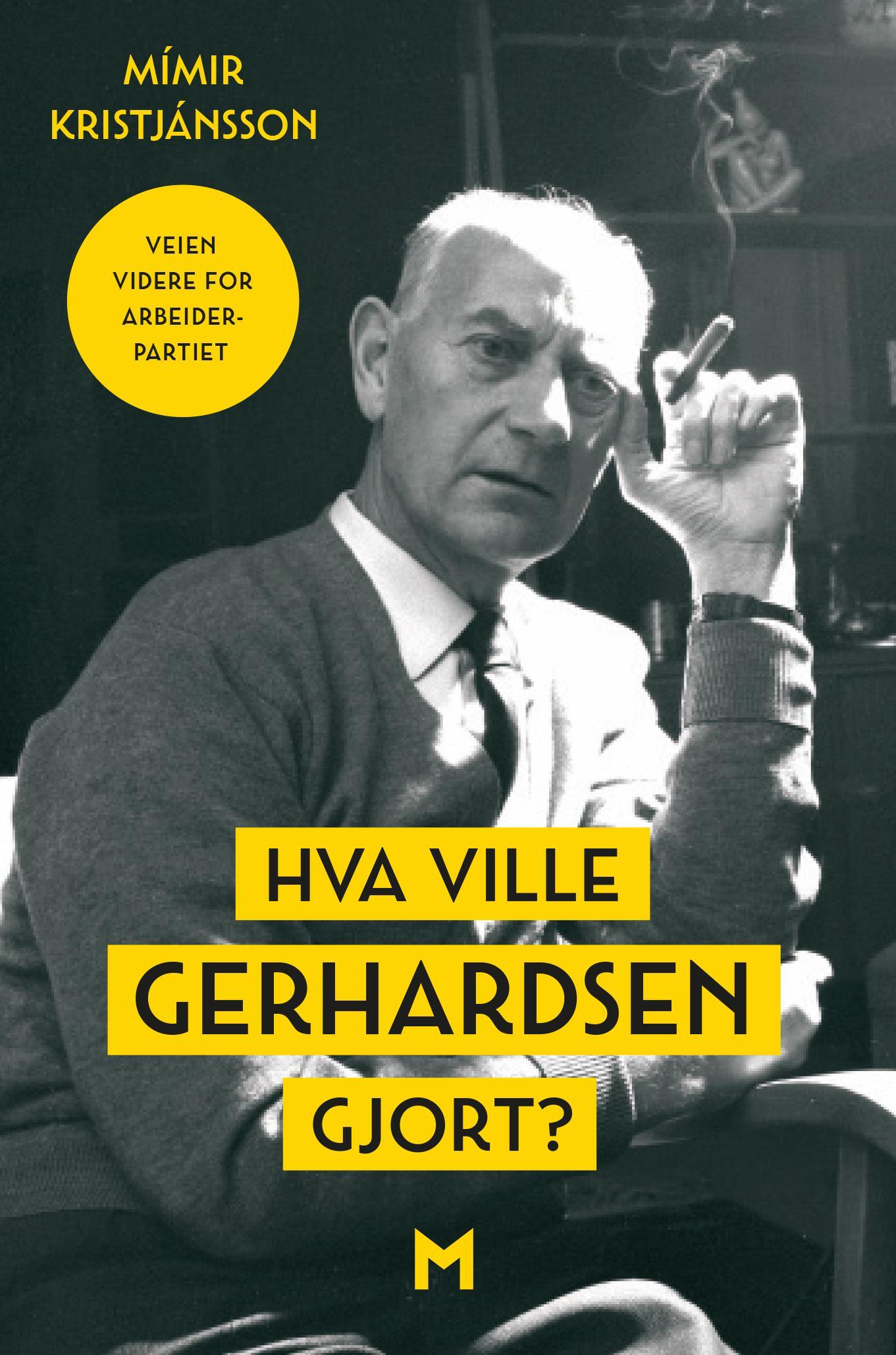 """""""Hva ville Gerhardsen gjort? - veien videre for Arbeiderpartiet"""" av Mímir Kristjánsson"""