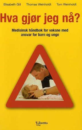 """""""Hva gjør jeg nå? - medisinsk håndbok for voksne med ansvar for barn og unge"""" av Elisabeth Giil"""