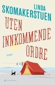 """""""Uten innkommende ordre - roman"""" av Linda Skomakerstuen"""