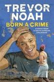 """Born a crime - stories from a South African childhood"" av Trevor Noah"