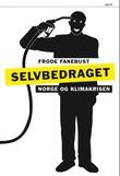 """""""Selvbedraget - Norge og klimakrisen"""" av Frode Fanebust"""