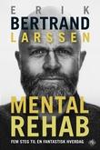 """""""Mental rehab - fem steg til en fantastisk hverdag"""" av Erik Bertrand Larssen"""