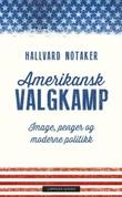 """""""Amerikansk valgkamp - image, penger og moderne politikk"""" av Hallvard Notaker"""