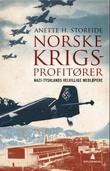 """""""Norske krigsprofitører - nazi-Tysklands velvillige medløpere"""" av Anette H. Storeide"""