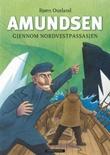 """""""Amundsen gjennom Nordvestpassasjen"""" av Bjørn Ousland"""