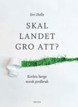 """""""Skal landet gro att? - korleis berge norsk jordbruk"""" av Siri Helle"""
