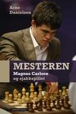 """""""Mesteren - Magnus Carlsen og sjakkspillet"""" av Arne Danielsen"""