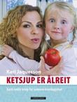 """""""Ketsjup er ålreit - Karis enkle knep for sunnere hverdagsmat"""" av Kari Jaquesson"""