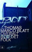 """Overalt bor det folk - dikt"" av Thomas Marco Blatt"