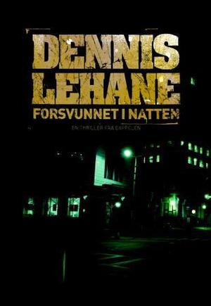 """""""Forsvunnet i natten"""" av Dennis Lehane"""