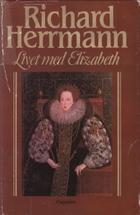 """""""Livet med Elizabeth og andre kongelige personer - historien om Tudor-dynastiet på den engelske tronen"""" av Richard Herrmann"""