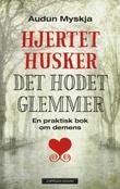"""""""Hjertet husker det hodet glemmer - en praktisk bok om demens"""" av Audun Myskja"""
